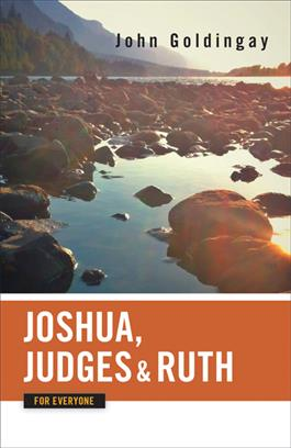Joshua, Judges, and Ruth for Everyone