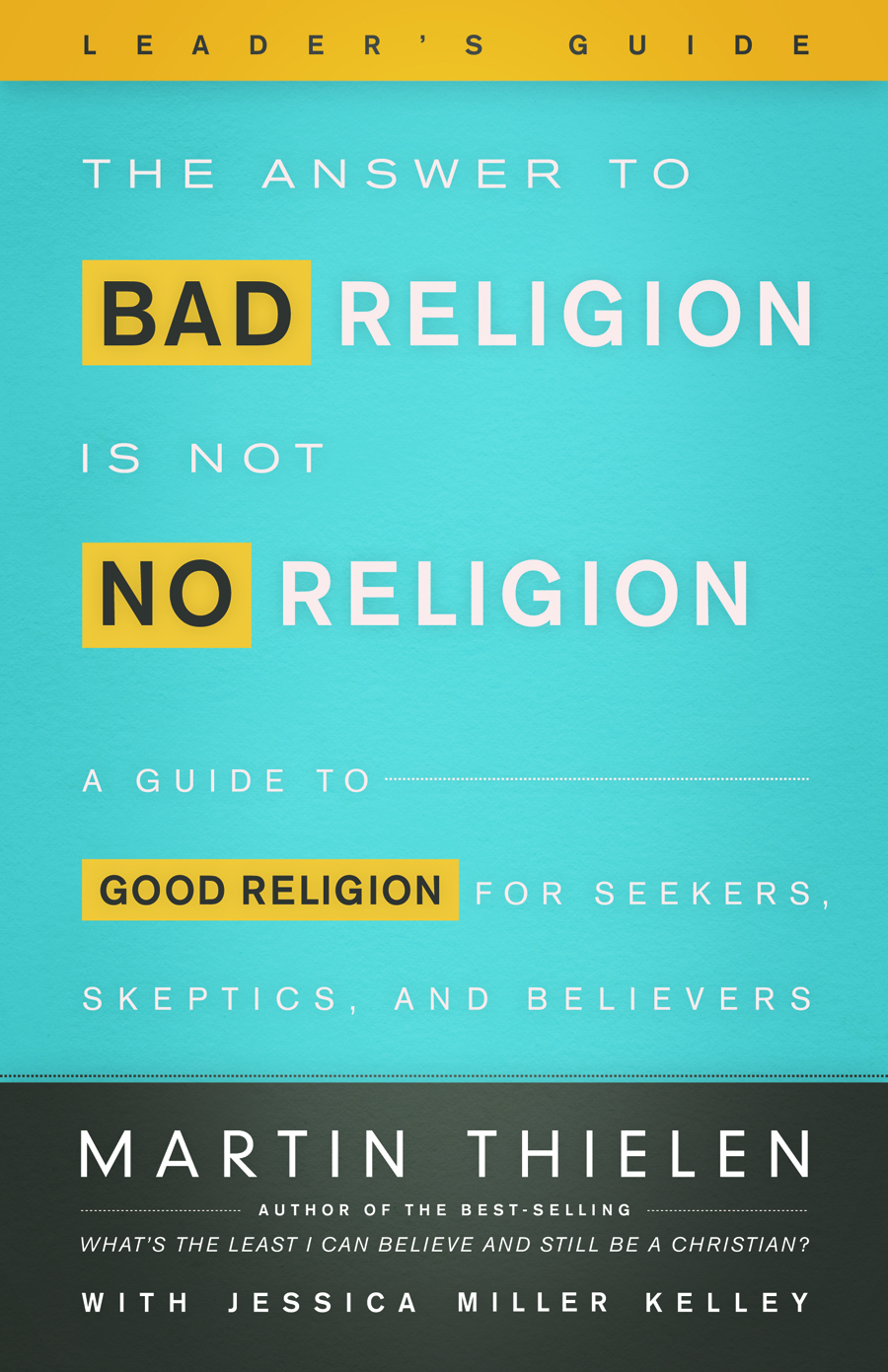 The Answer to Bad Religion Is Not No Religion - Leader's Guide