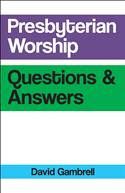 Presbyterian Worship Questions and Answers