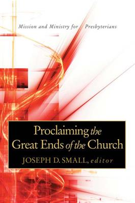 Proclaiming the Great Ends of the Church