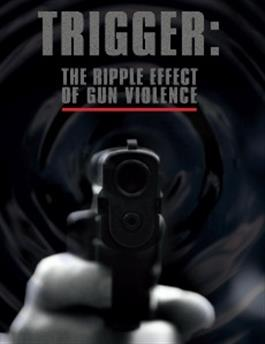 Trigger: The Ripple Effect of Gun Violence DVD ( Limit of 10)