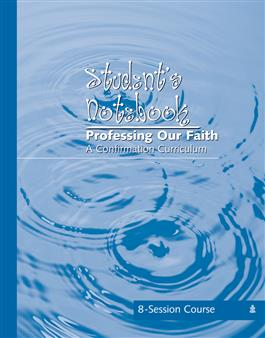 Professing our Faith: A Confirmation Curriculum, Student's Notebook (8 Session)