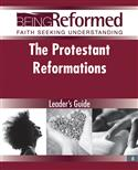 The Protestant Reformations, Leader's Guide