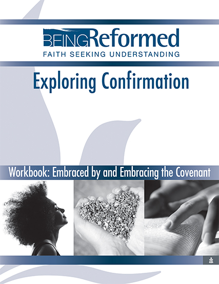 Exploring Confirmation Workbook: Embraced by and Embracing the Covenant