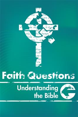 Faith Questions: Understanding the Bible
