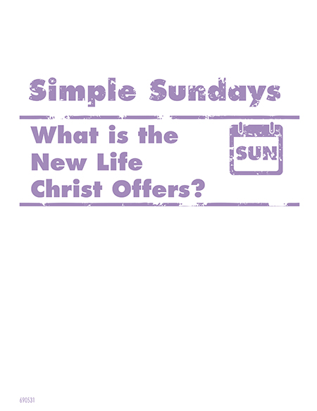 Simple Sundays: What is the New Life Christ Offers?