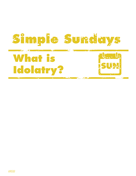 Simple Sundays: What is Idolatry?