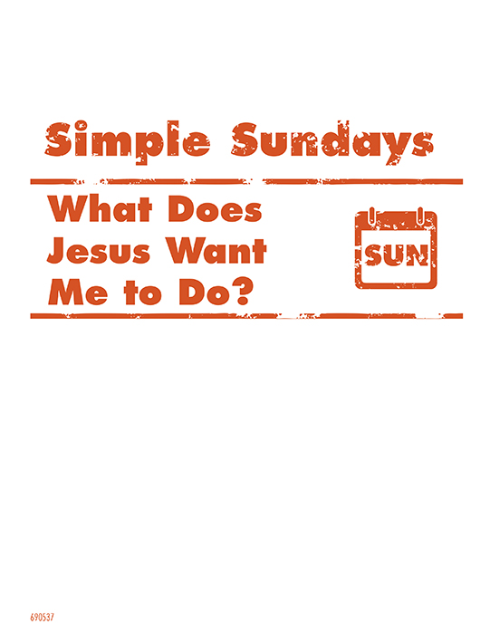 Simple Sundays: What Does Jesus Want Me to Do?