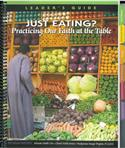 Just Eating? Practicing Our Faith at the Table Leaders Guide