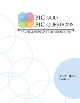 Big God Big Questions: Confirmation Teacher's Guide