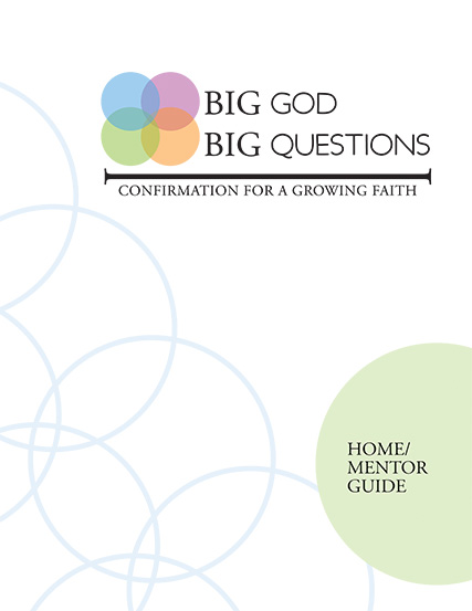 Big God Big Questions: Confirmation Home/Mentor Guide