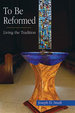 To Be Reformed: Living the Tradition