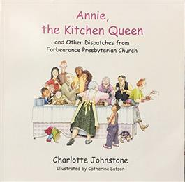 Annie the Kitchen Queen and Other Dispatches<br> from Forebe