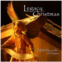 Legacy Christmas: Nativity Carols and Hymns