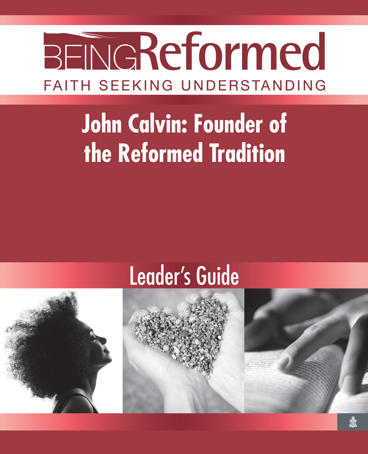 John Calvin: Founder of the Reformed Tradition, Leader's Guide