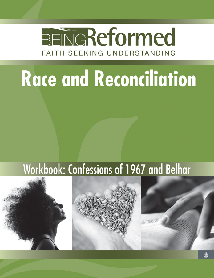 Race & Reconciliation: The Confessions of 1967 and Belhar, Workbook